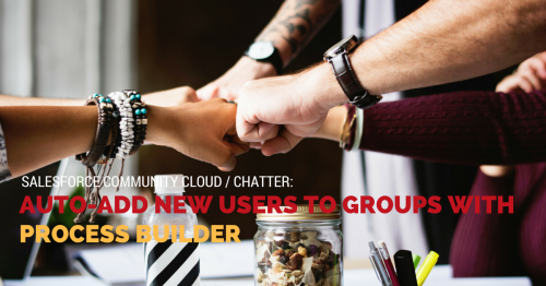 Salesforce Community Cloud: Auto-Add New Users to Groups with Process Builder